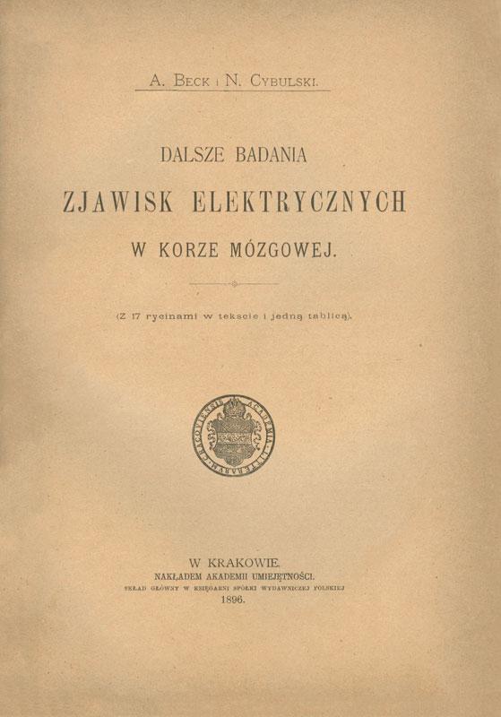 Beck A. Dalsze badania zjawisk elektrycznych w korze mózgowej / A.Beck, N.Cybulski. – Krakow, 1896.