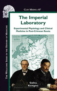 Kichigina G. The Imperial Laboratory: Experimental Physiology and Clinical Medicine in Post-Crimean Russia